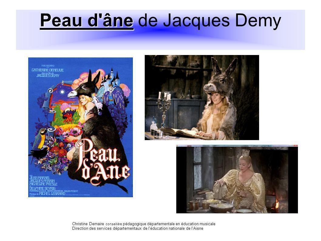 Peau d'âne Peau d'âne de Jacques Demy Christine Demaire conseillère pédagogique départementale en éducation musicale Direction des services départemen