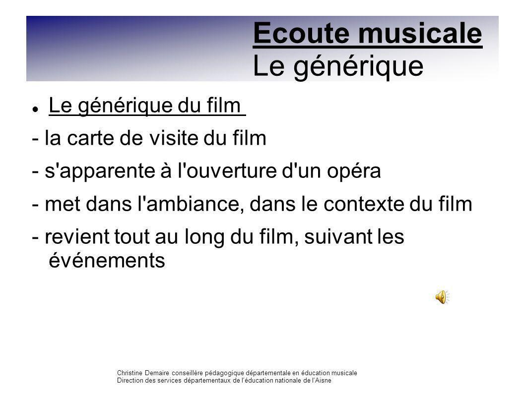 Ecoute musicale Le générique Le générique du film - la carte de visite du film - s'apparente à l'ouverture d'un opéra - met dans l'ambiance, dans le c