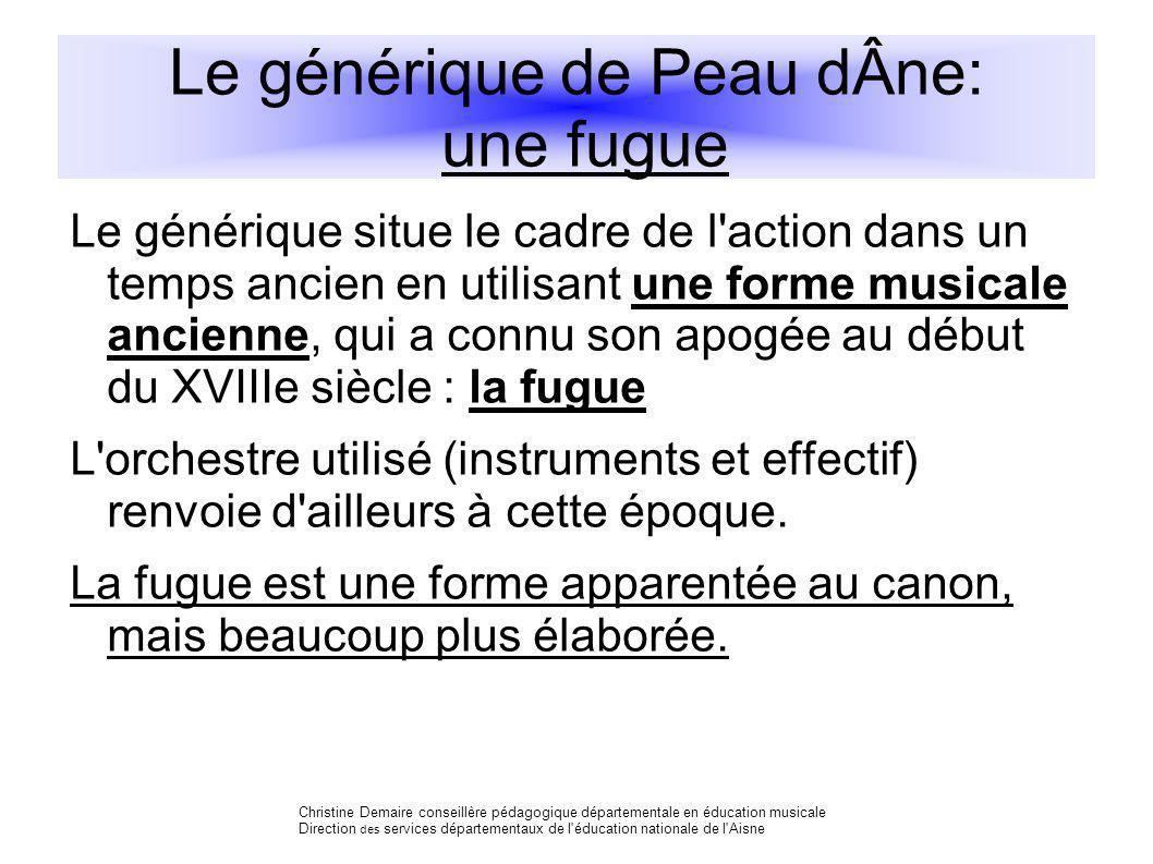 Le générique de Peau dÂne: une fugue Le générique situe le cadre de l'action dans un temps ancien en utilisant une forme musicale ancienne, qui a conn