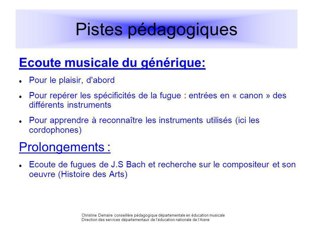 Pistes pédagogiques Ecoute musicale du générique: Pour le plaisir, d'abord Pour repérer les spécificités de la fugue : entrées en « canon » des différ
