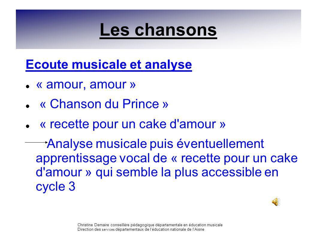 Les chansons Ecoute musicale et analyse « amour, amour » « Chanson du Prince » « recette pour un cake d'amour » Analyse musicale puis éventuellement a