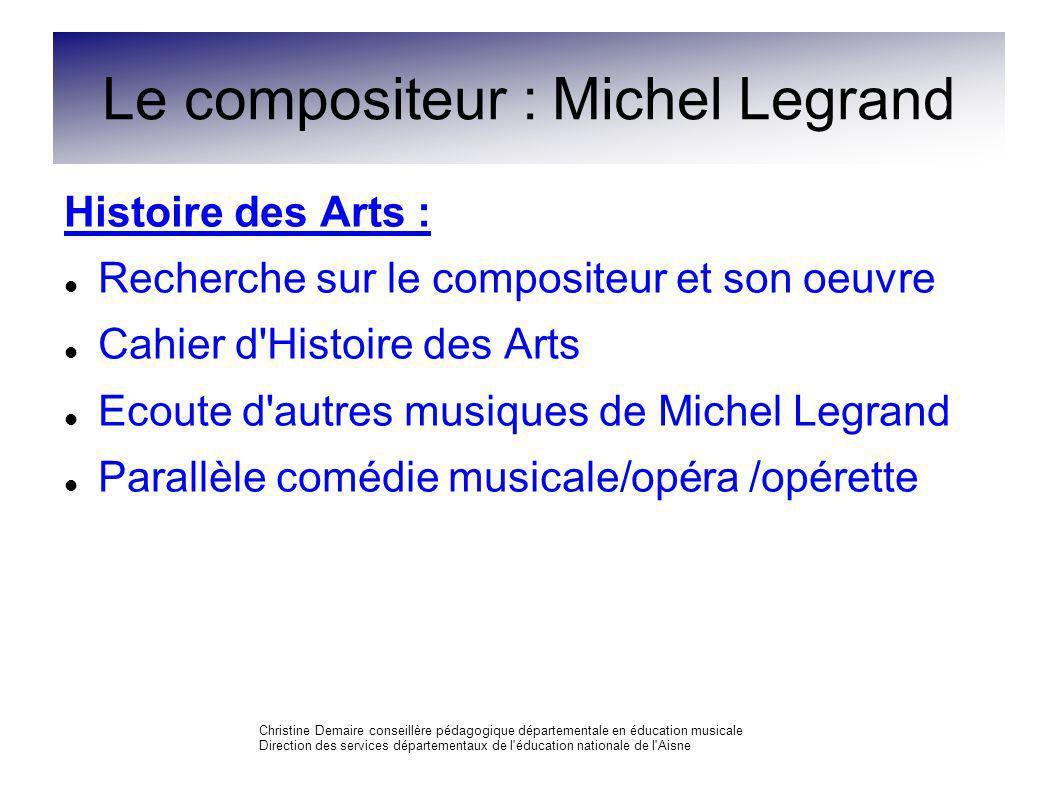 Le compositeur : Michel Legrand Histoire des Arts : Recherche sur le compositeur et son oeuvre Cahier d'Histoire des Arts Ecoute d'autres musiques de