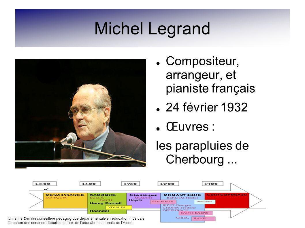 Michel Legrand Compositeur, arrangeur, et pianiste français 24 février 1932 Œuvres : les parapluies de Cherbourg... Christine Demaire conseillère péda