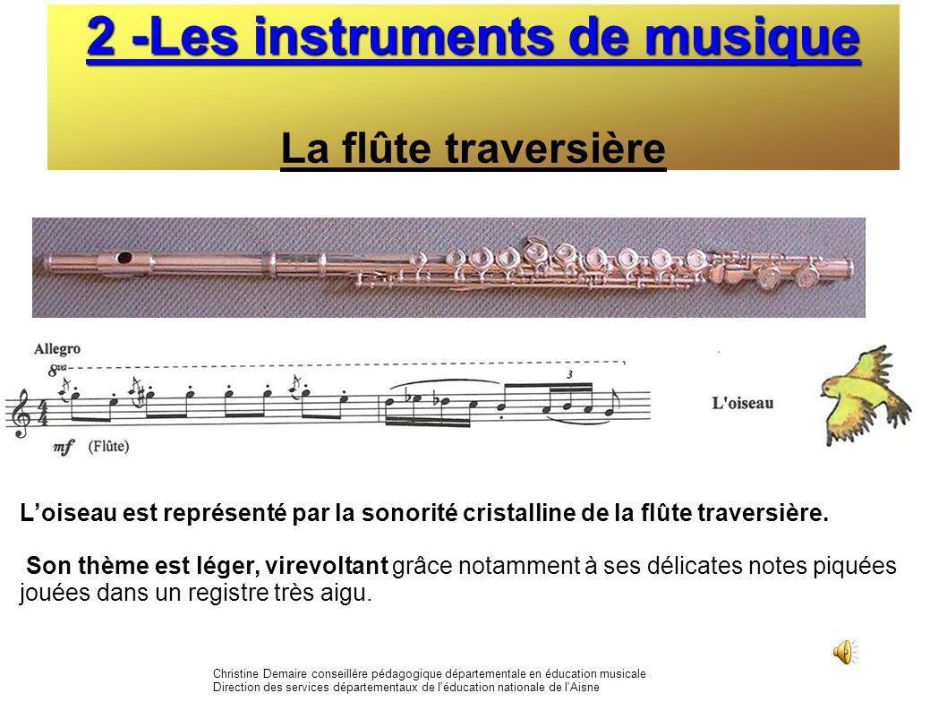 2 -Les instruments de musique 2 -Les instruments de musique La flûte traversière Loiseau est représenté par la sonorité cristalline de la flûte traver
