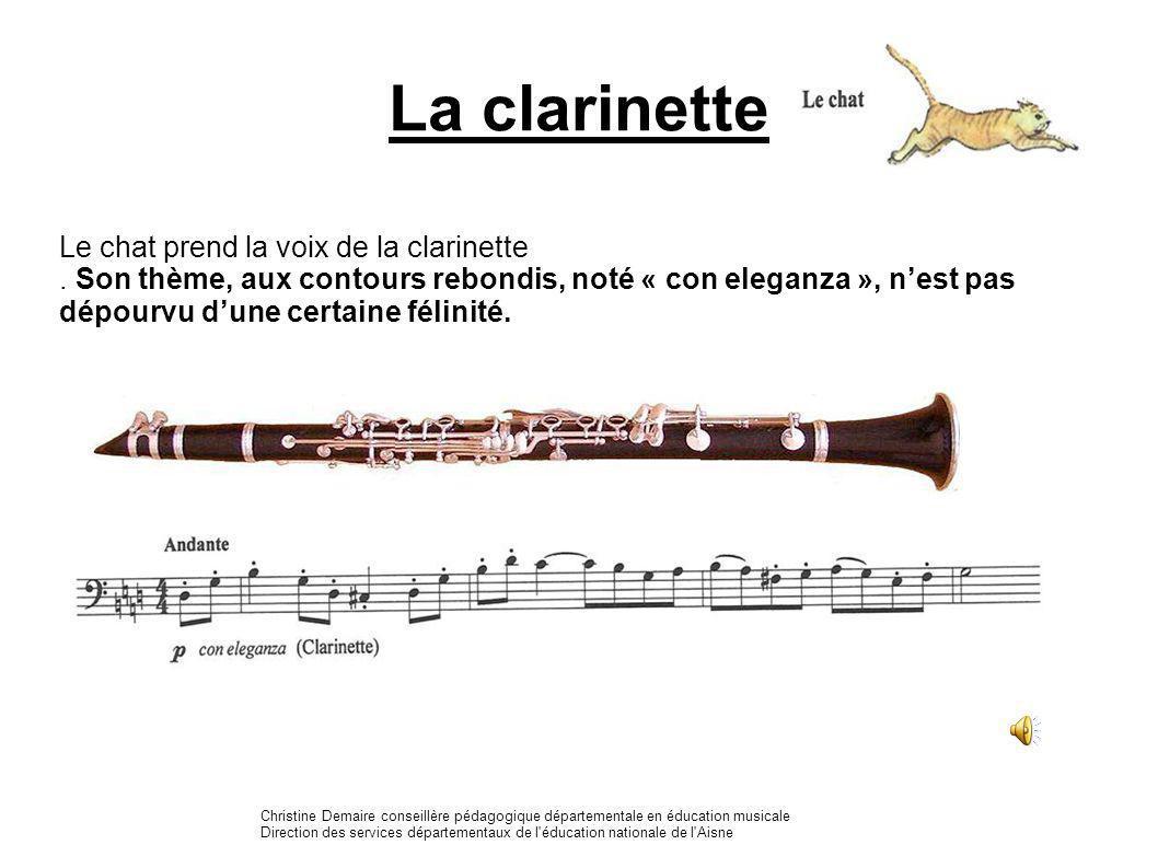 La clarinette Le chat prend la voix de la clarinette. Son thème, aux contours rebondis, noté « con eleganza », nest pas dépourvu dune certaine félinit