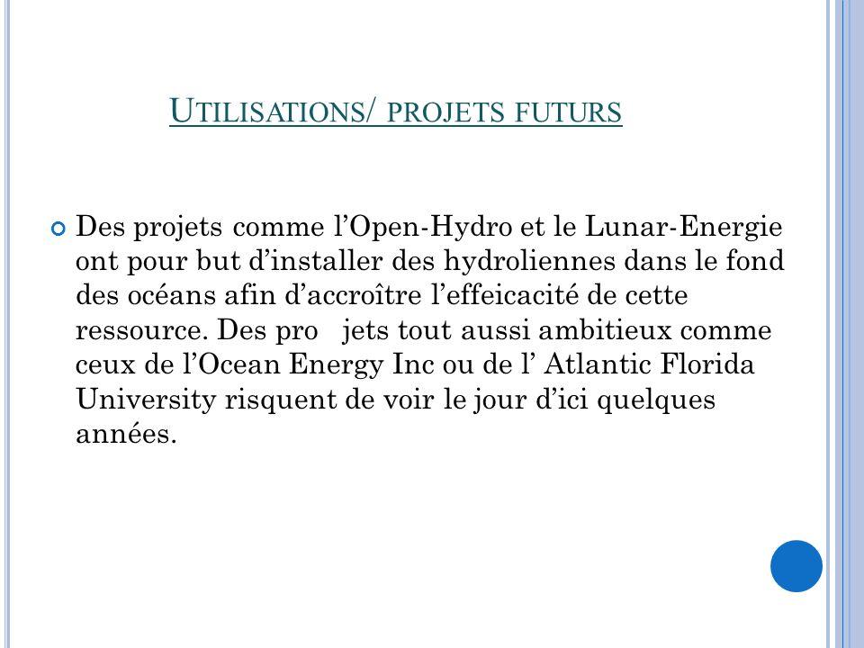 U TILISATIONS / PROJETS FUTURS Des projets comme lOpen-Hydro et le Lunar-Energie ont pour but dinstaller des hydroliennes dans le fond des océans afin