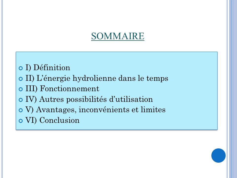 SOMMAIRE I) Définition II) Lénergie hydrolienne dans le temps III) Fonctionnement IV) Autres possibilités dutilisation V) Avantages, inconvénients et