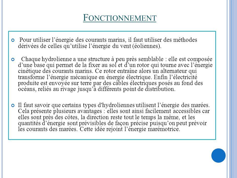 F ONCTIONNEMENT Pour utiliser lénergie des courants marins, il faut utiliser des méthodes dérivées de celles quutilise lénergie du vent (éoliennes). C