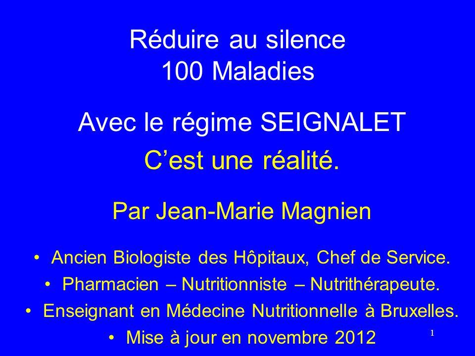 Réduire au silence 100 Maladies Avec le régime SEIGNALET Cest une réalité. Par Jean-Marie Magnien Ancien Biologiste des Hôpitaux, Chef de Service. Pha