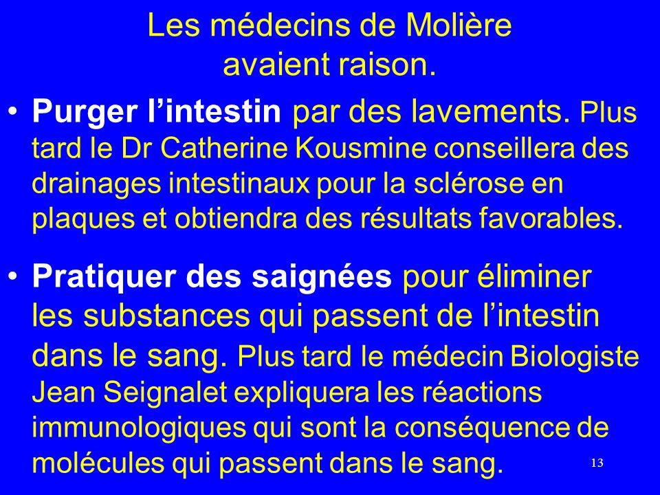 Les médecins de Molière avaient raison. Purger lintestin par des lavements. Plus tard le Dr Catherine Kousmine conseillera des drainages intestinaux p