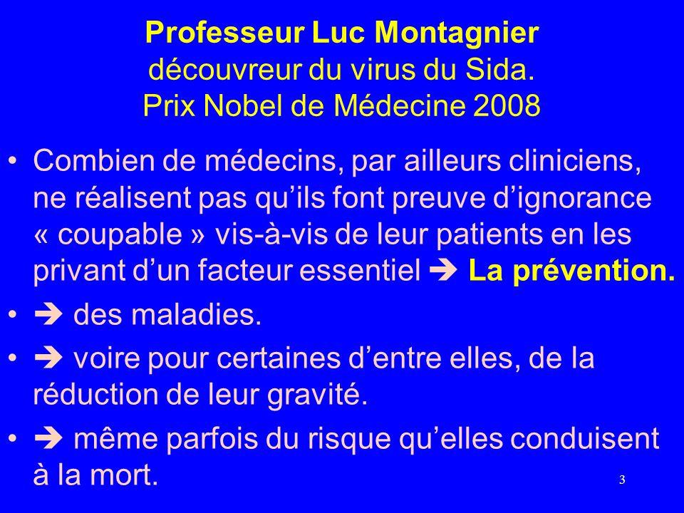 Professeur Luc Montagnier découvreur du virus du Sida. Prix Nobel de Médecine 2008 Combien de médecins, par ailleurs cliniciens, ne réalisent pas quil