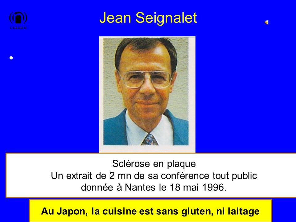 Jean Seignalet 34 Sclérose en plaque Un extrait de 2 mn de sa conférence tout public donnée à Nantes le 18 mai 1996. Au Japon, la cuisine est sans glu