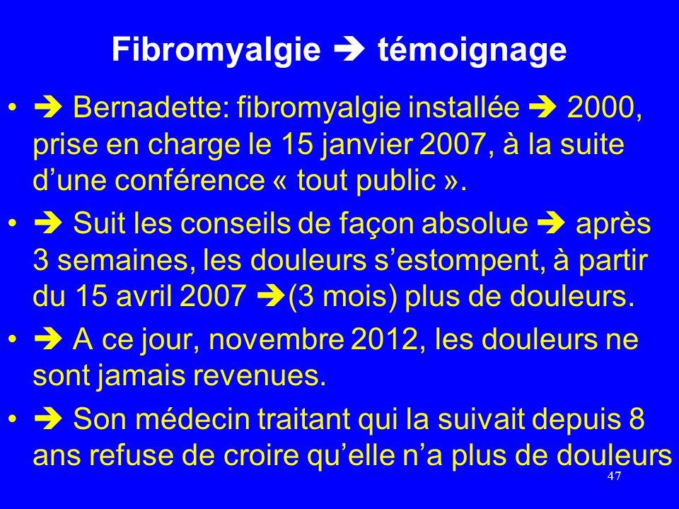 Fibromyalgie témoignage Bernadette: fibromyalgie installée 2000, prise en charge le 15 janvier 2007, à la suite dune conférence « tout public ». Suit