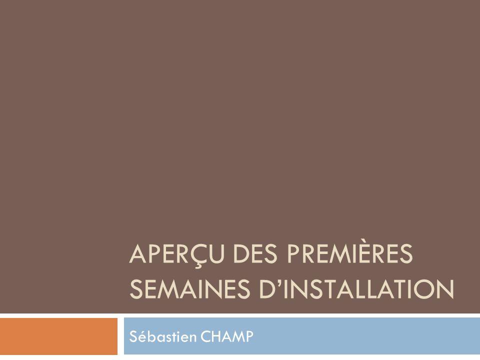 APERÇU DES PREMIÈRES SEMAINES DINSTALLATION Sébastien CHAMP
