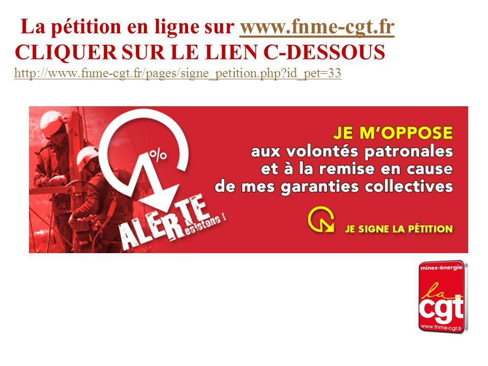 La pétition en ligne sur www.fnme-cgt.fr CLIQUER SUR LE LIEN C-DESSOUS http://www.fnme-cgt.fr/pages/signe_petition.php id_pet=33www.fnme-cgt.fr http://www.fnme-cgt.fr/pages/signe_petition.php id_pet=33