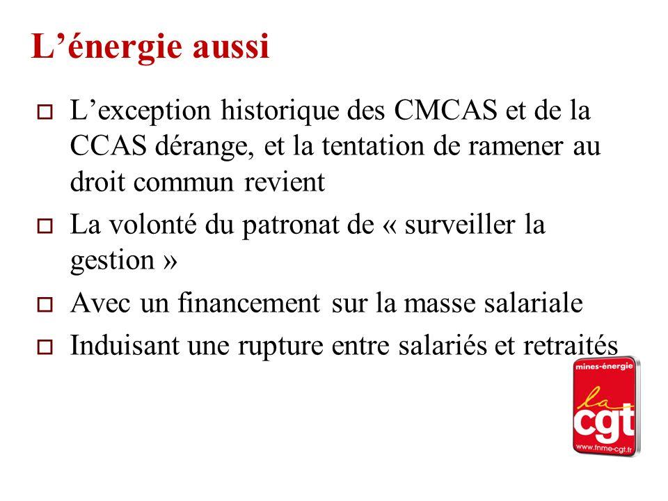 Lénergie aussi Lexception historique des CMCAS et de la CCAS dérange, et la tentation de ramener au droit commun revient La volonté du patronat de « s