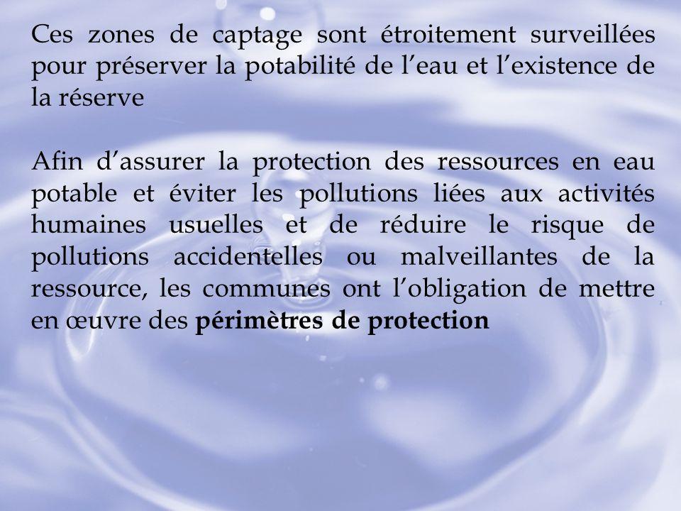Ces zones de captage sont étroitement surveillées pour préserver la potabilité de leau et lexistence de la réserve Afin dassurer la protection des res