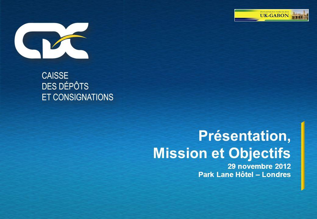 Présentation, Mission et Objectifs 29 novembre 2012 Park Lane Hôtel – Londres