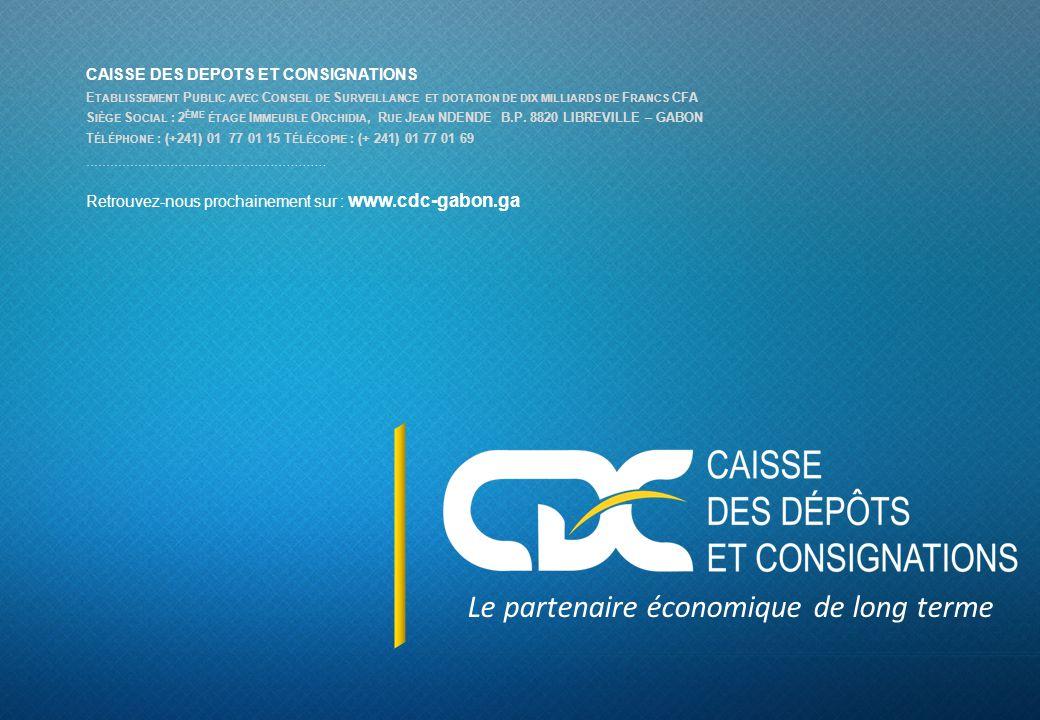 Retrouvez-nous prochainement sur : www.cdc-gabon.ga CAISSE DES DEPOTS ET CONSIGNATIONS E TABLISSEMENT P UBLIC AVEC C ONSEIL DE S URVEILLANCE ET DOTATI