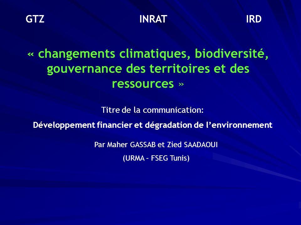 Titre de la communication: Développement financier et dégradation de lenvironnement Par Maher GASSAB et Zied SAADAOUI (URMA – FSEG Tunis) « changement