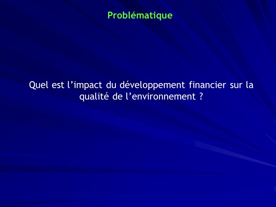 Problématique Quel est limpact du développement financier sur la qualité de lenvironnement ?