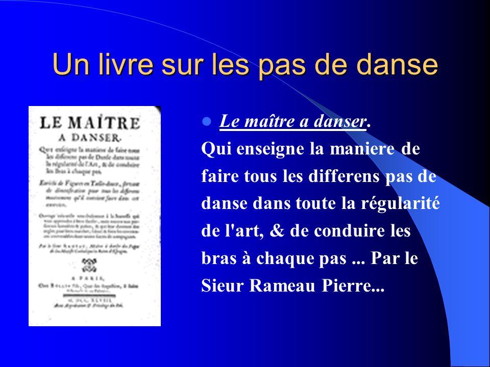 Un livre sur les pas de danse Le maître a danser. Qui enseigne la maniere de faire tous les differens pas de danse dans toute la régularité de l'art,