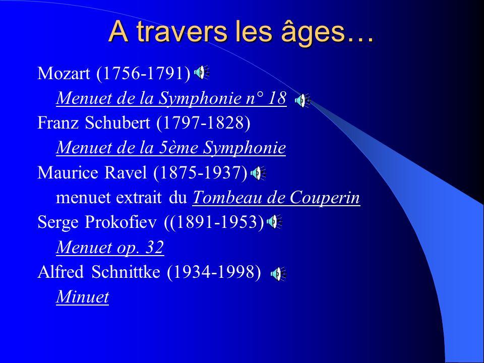 A travers les âges… Mozart (1756-1791) Menuet de la Symphonie n° 18 Franz Schubert (1797-1828) Menuet de la 5ème Symphonie Maurice Ravel (1875-1937) m