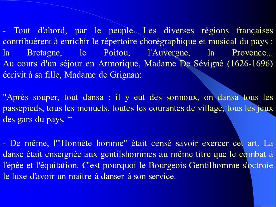 - Tout d'abord, par le peuple. Les diverses régions françaises contribuèrent à enrichir le répertoire chorégraphique et musical du pays : la Bretagne,