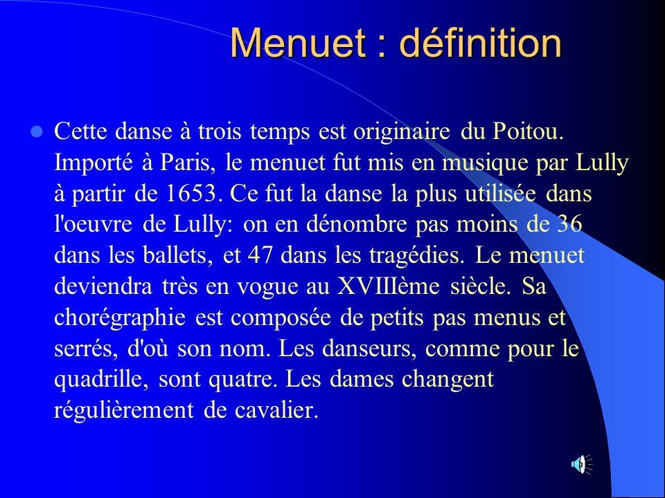 Menuet : définition Cette danse à trois temps est originaire du Poitou. Importé à Paris, le menuet fut mis en musique par Lully à partir de 1653. Ce f