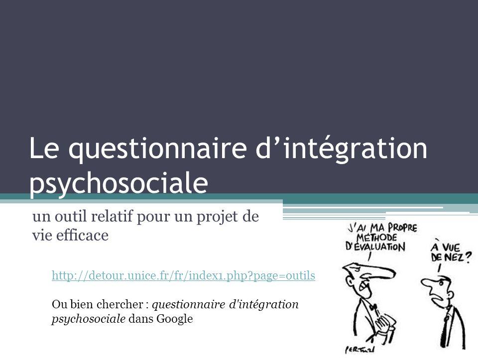 Le questionnaire dintégration psychosociale un outil relatif pour un projet de vie efficace http://detour.unice.fr/fr/index1.php?page=outils Ou bien c