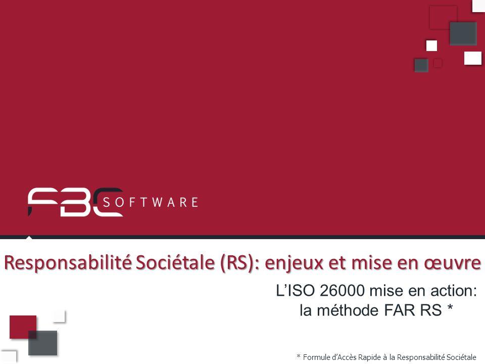 Responsabilité Sociétale (RS): enjeux et mise en œuvre LISO 26000 mise en action: la méthode FAR RS * * Formule dAccès Rapide à la Responsabilité Soci