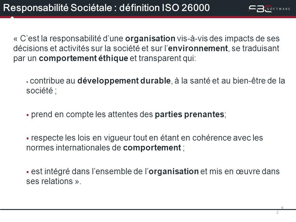 2 Responsabilité Sociétale : définition ISO 26000 « Cest la responsabilité dune organisation vis-à-vis des impacts de ses décisions et activités sur l