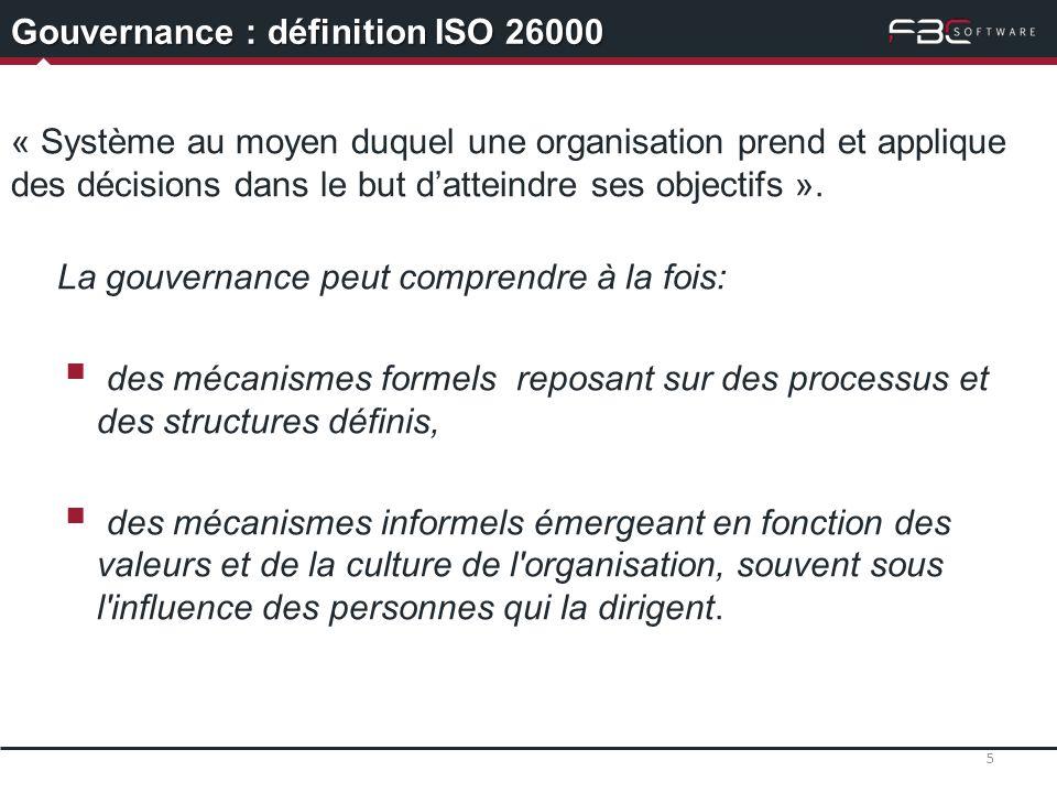 5 Gouvernance : définition ISO 26000 « Système au moyen duquel une organisation prend et applique des décisions dans le but datteindre ses objectifs »