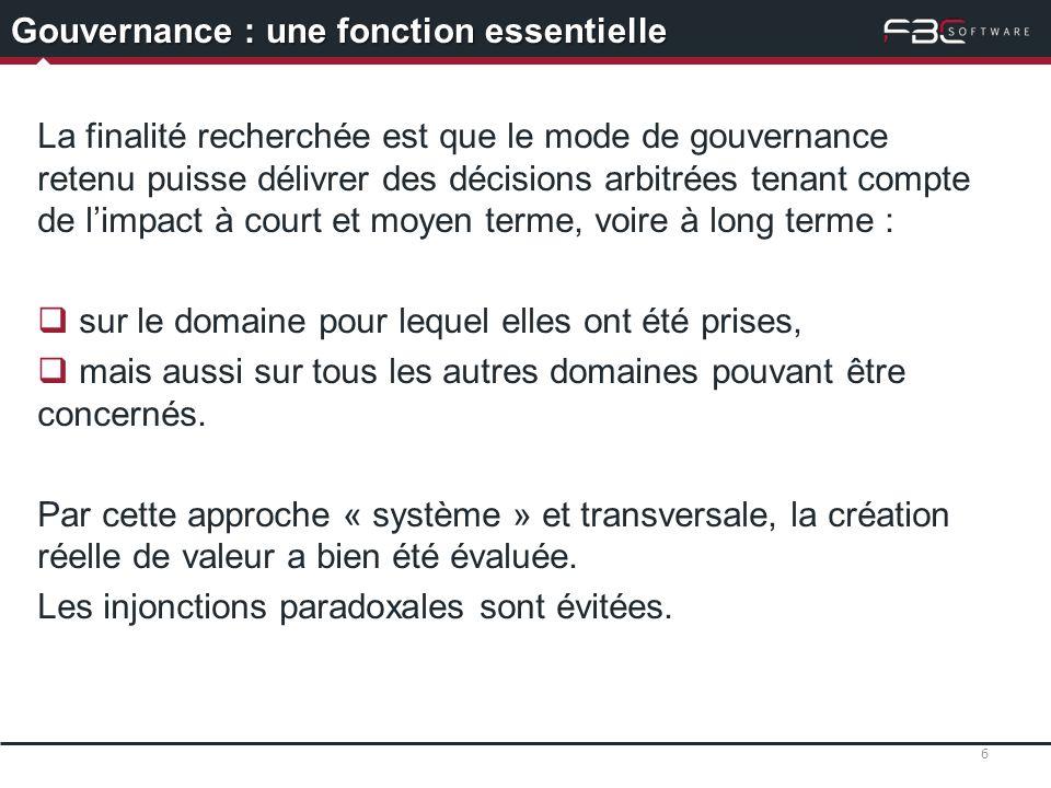 6 Gouvernance : une fonction essentielle La finalité recherchée est que le mode de gouvernance retenu puisse délivrer des décisions arbitrées tenant c