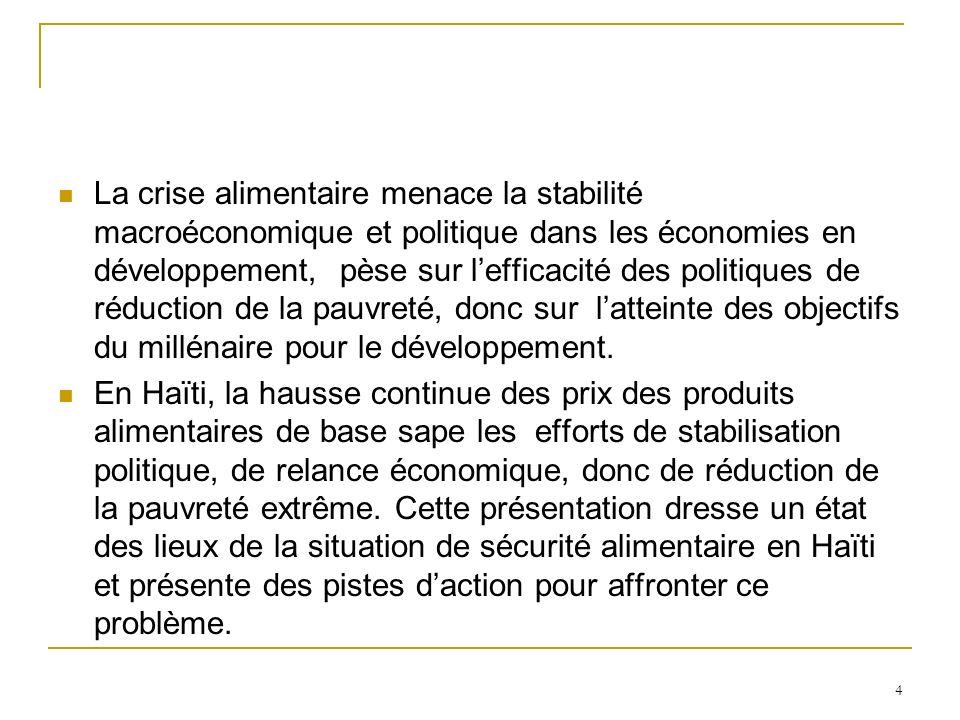 La crise alimentaire menace la stabilité macroéconomique et politique dans les économies en développement, pèse sur lefficacité des politiques de réduction de la pauvreté, donc sur latteinte des objectifs du millénaire pour le développement.