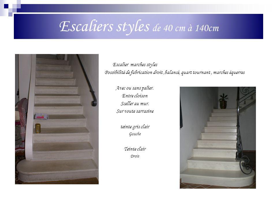 Escaliers styles de 40 cm à 140cm Escalier marches styles Possibilité de fabrication droit,balancé, quart tournant, marches équerres Avec ou sans pali