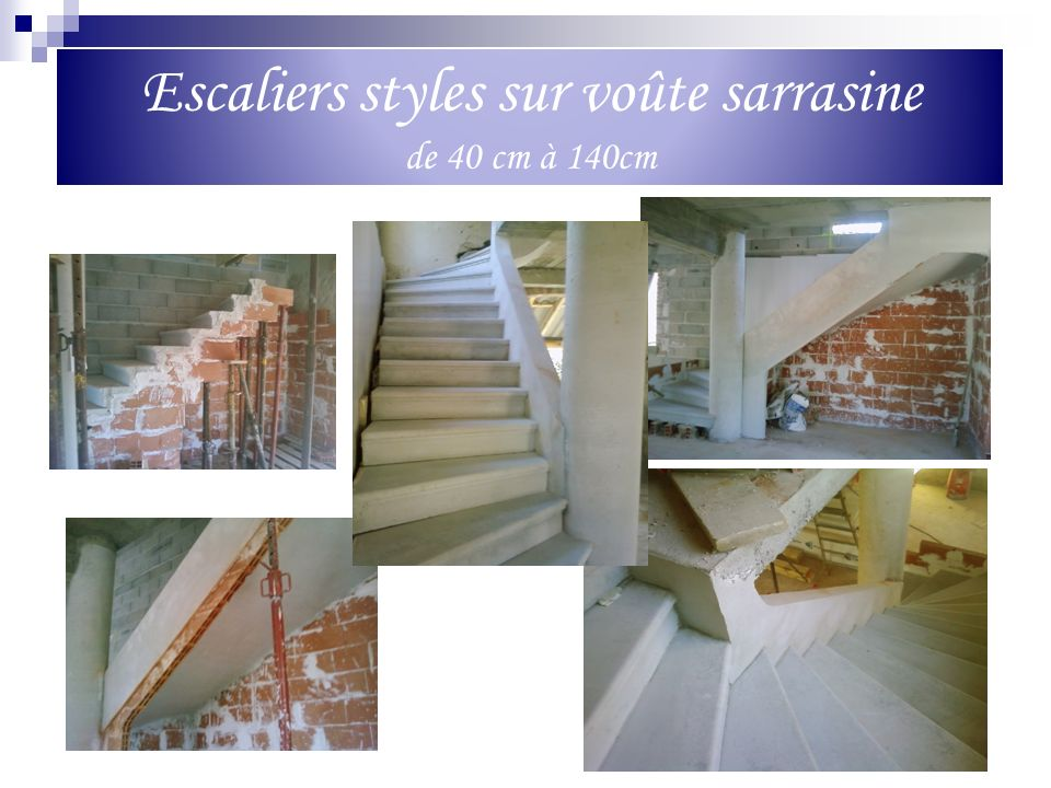 Escaliers styles sur voûte sarrasine de 40 cm à 140cm
