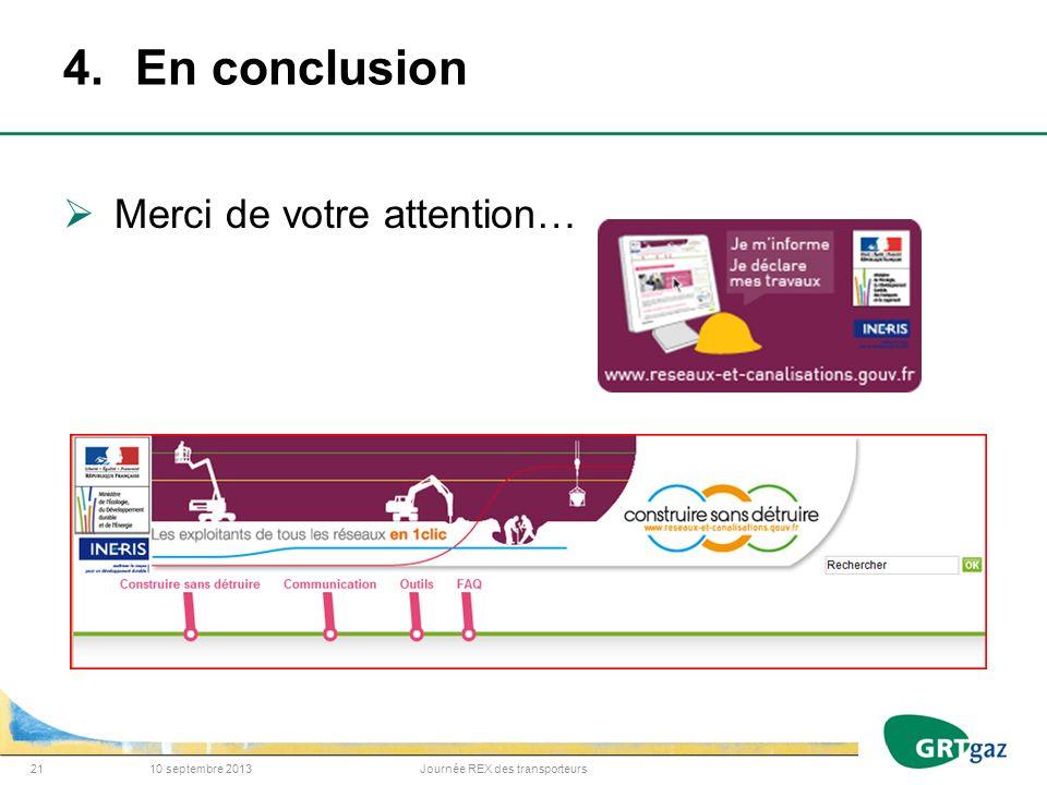 4.En conclusion 10 septembre 2013Journée REX des transporteurs21 Merci de votre attention…