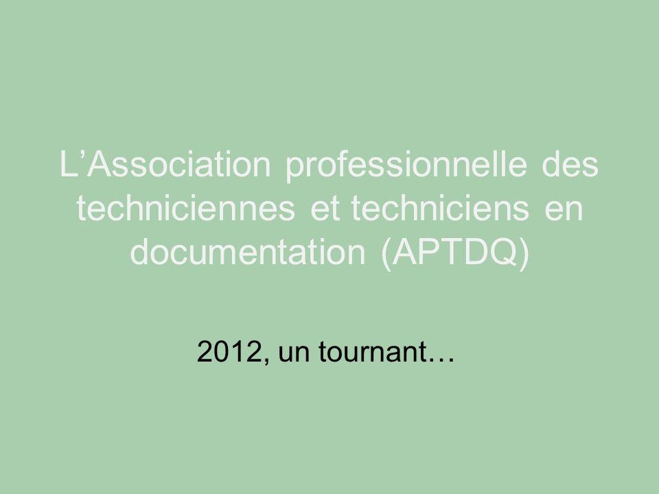 LAssociation professionnelle des techniciennes et techniciens en documentation (APTDQ) 2012, un tournant…