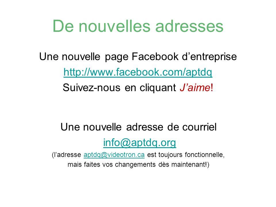 De nouvelles adresses Une nouvelle page Facebook dentreprise http://www.facebook.com/aptdq Suivez-nous en cliquant Jaime! Une nouvelle adresse de cour