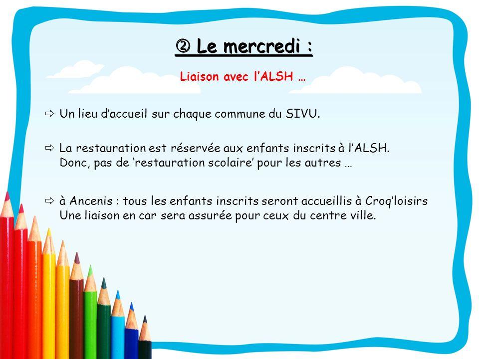 Le mercredi : Le mercredi : Liaison avec lALSH … Un lieu daccueil sur chaque commune du SIVU. La restauration est réservée aux enfants inscrits à lALS