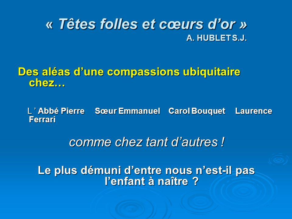 « Têtes folles et cœurs dor » A. HUBLET S.J. Des aléas dune compassions ubiquitaire chez… L Abbé Pierre Sœur Emmanuel Carol Bouquet Laurence Ferrari L