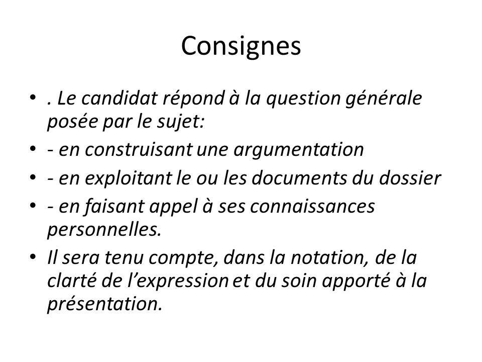 Consignes. Le candidat répond à la question générale posée par le sujet: - en construisant une argumentation - en exploitant le ou les documents du do