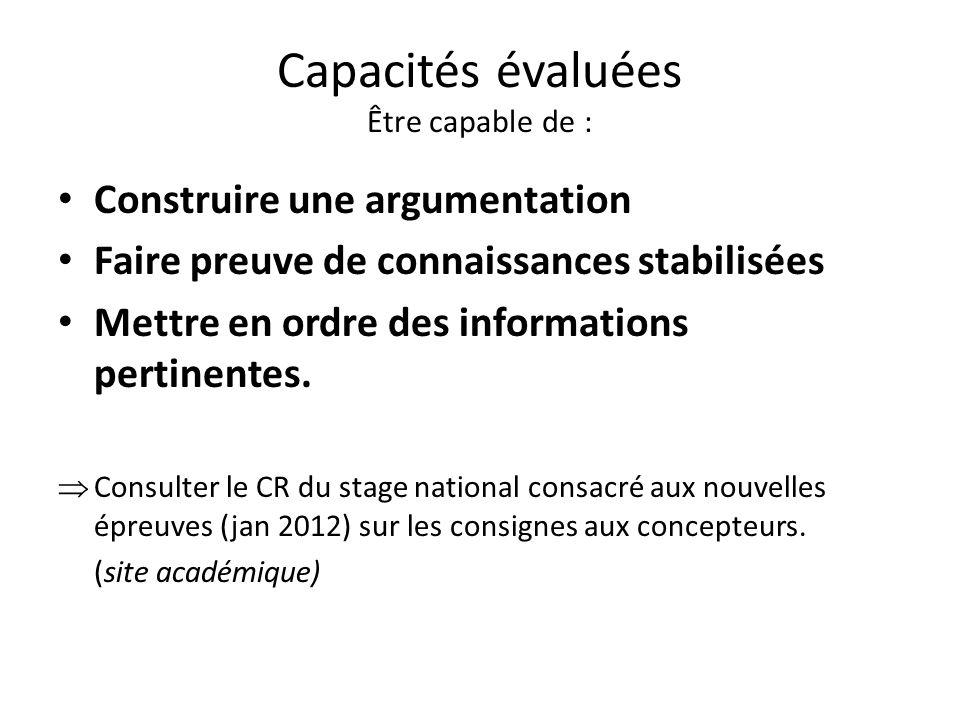 Capacités évaluées Être capable de : Construire une argumentation Faire preuve de connaissances stabilisées Mettre en ordre des informations pertinent