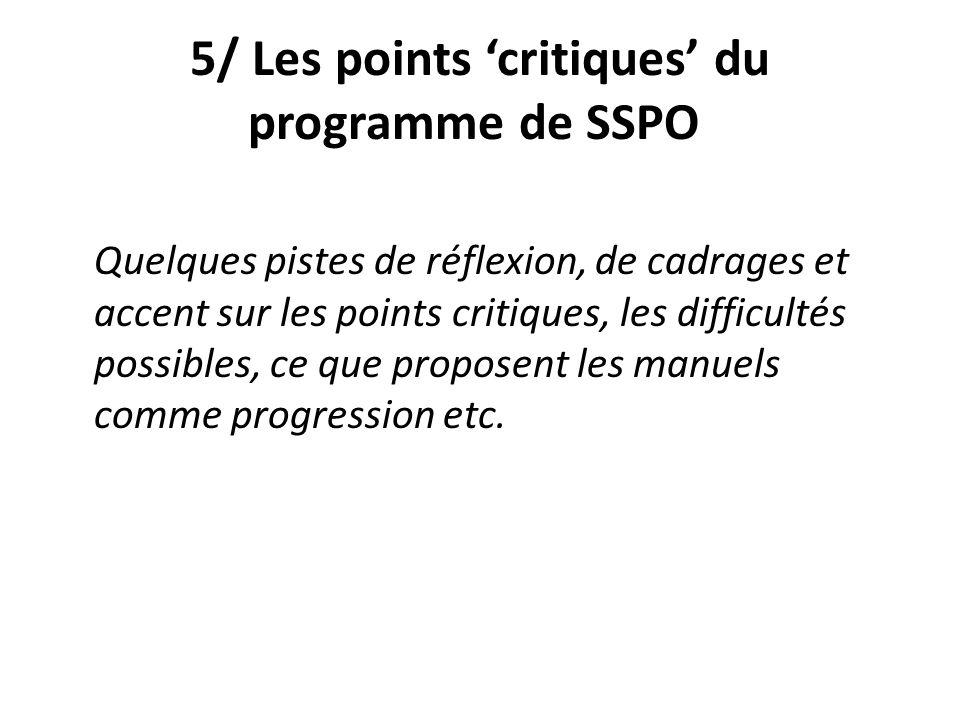 5/ Les points critiques du programme de SSPO Quelques pistes de réflexion, de cadrages et accent sur les points critiques, les difficultés possibles,