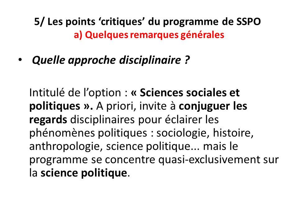 5/ Les points critiques du programme de SSPO a) Quelques remarques générales Quelle approche disciplinaire ? Intitulé de loption : « Sciences sociales