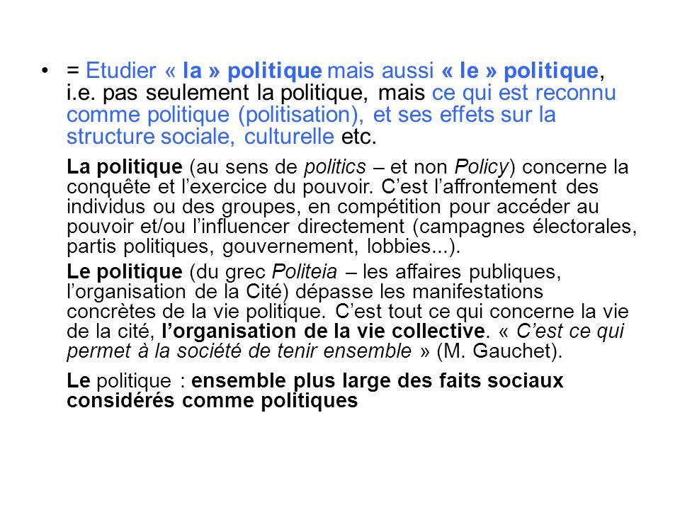 = Etudier « la » politique mais aussi « le » politique, i.e. pas seulement la politique, mais ce qui est reconnu comme politique (politisation), et se