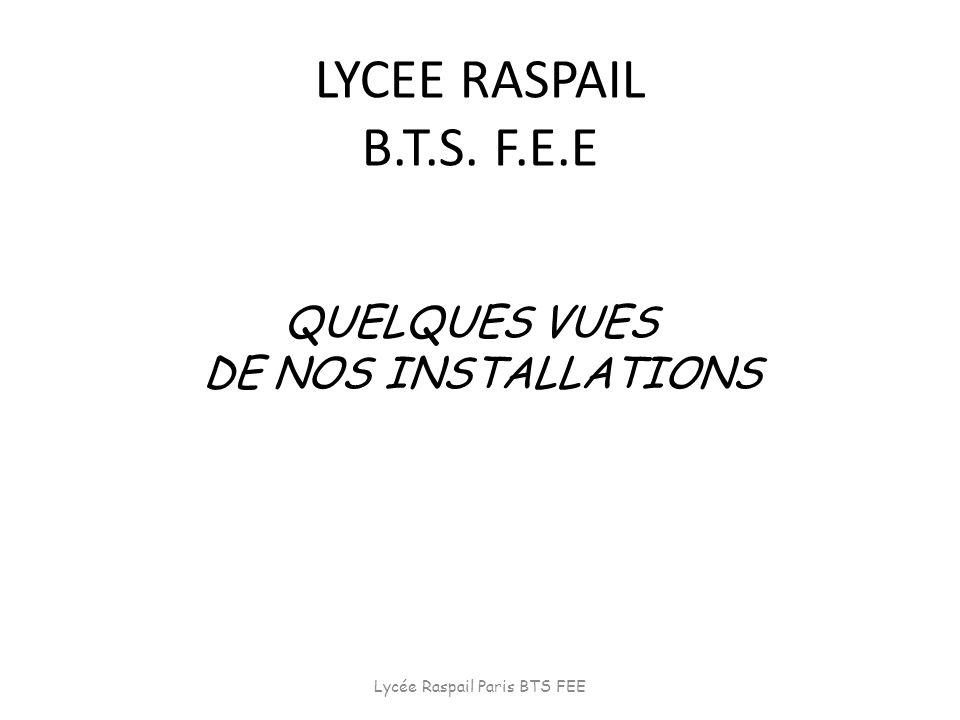 LYCEE RASPAIL B.T.S. F.E.E QUELQUES VUES DE NOS INSTALLATIONS Lycée Raspail Paris BTS FEE