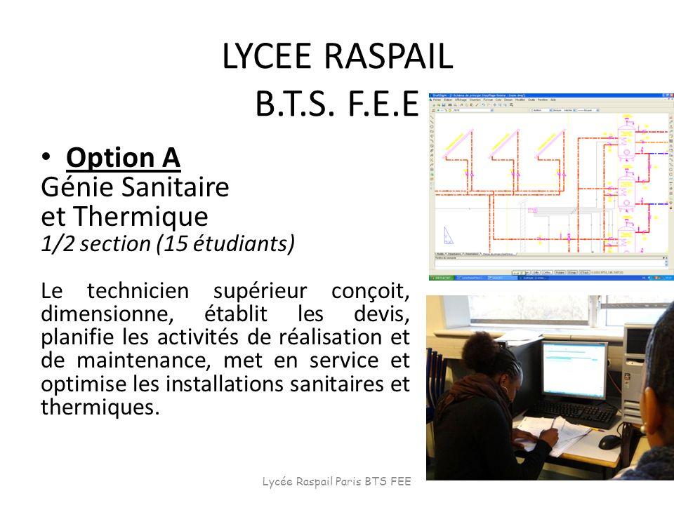 LYCEE RASPAIL B.T.S. F.E.E Option A Génie Sanitaire et Thermique 1/2 section (15 étudiants) Le technicien supérieur conçoit, dimensionne, établit les