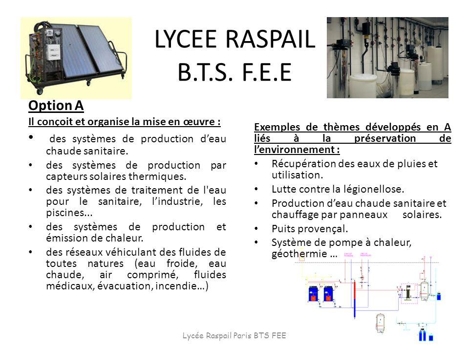LYCEE RASPAIL B.T.S. F.E.E Option A Il conçoit et organise la mise en œuvre : des systèmes de production deau chaude sanitaire. des systèmes de produc